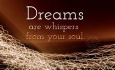 Dreams the whispers of your soul